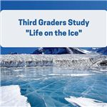 Third Graders Study -Life on the Ice-