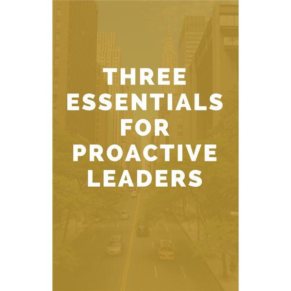 Three Essentials for Proactive Leaders