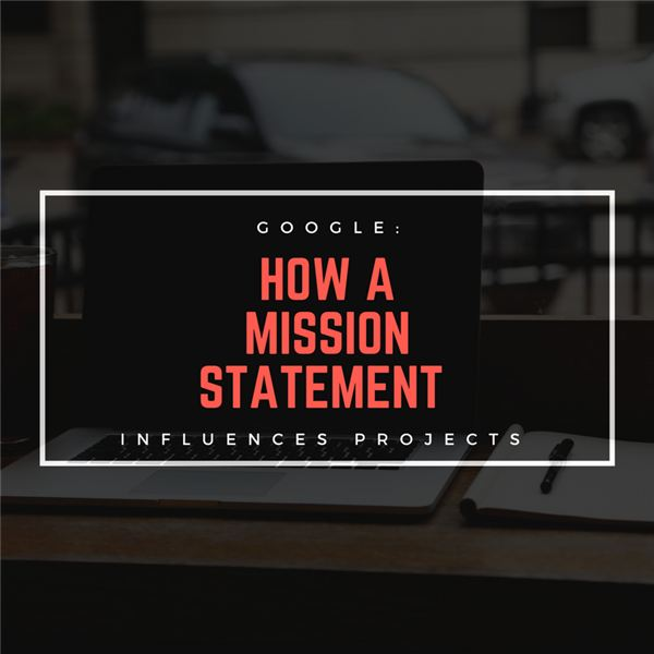 Google's Mission Statement and How It Affects Projects