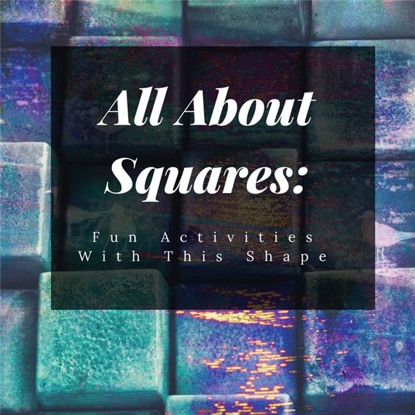 Learning about Shapes: Activities to Teach Children about Squares