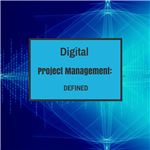 Digital Project Management Defined
