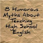 8 Humorous Myths About Teaching High School English