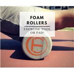 Foam Rollers  Exercise Tool or Fad