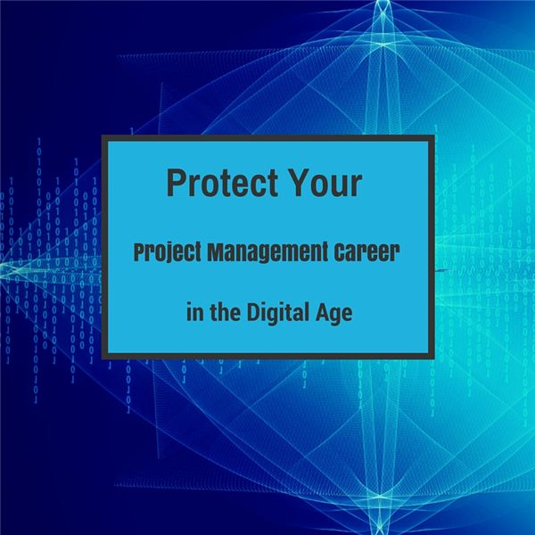 Protect Your Project Management Career in the Digital Age
