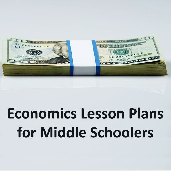 Teaching Economics: A Guide to Middle School Lesson Plans and Related Activities