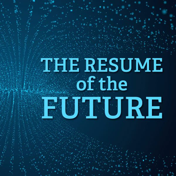 The Resume of the Future: Getting Noticed in Tomorrow's Job Market