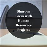 Sharpen Focus with Human Resources Projects