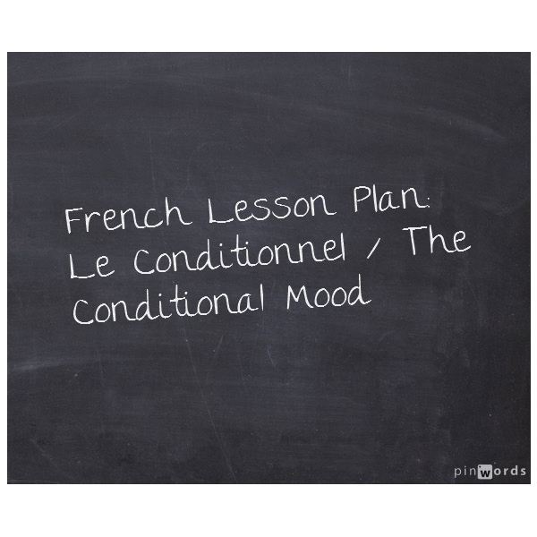 French Lesson Plan on the Conditional Mood