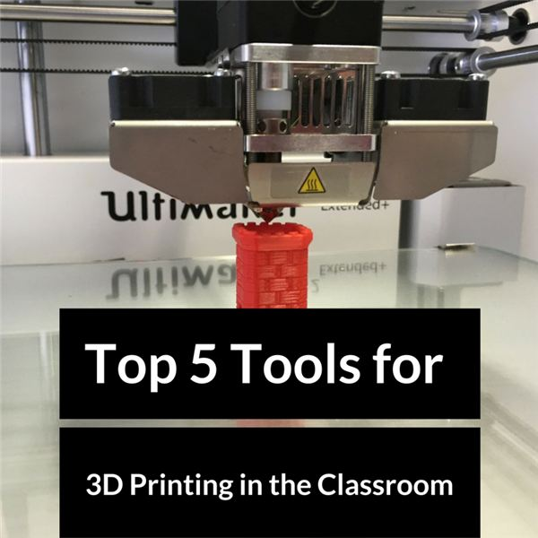 Top 5 Tools for 3D Printing in the Classroom