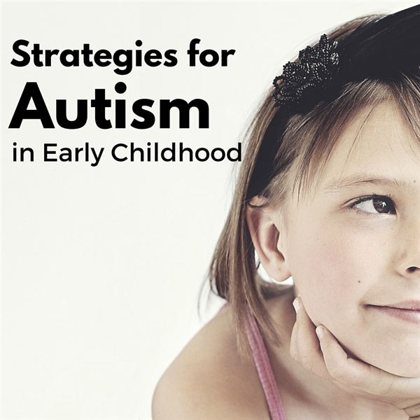 Autism in Early Childhood: An Overview of Strategies That Work