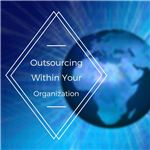 Outsourcing within Your Organization